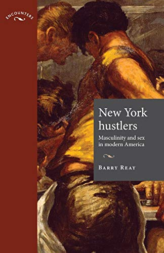 9780719080081: New York hustlers: Masculinity and sex in modern America (Encounters MUP)