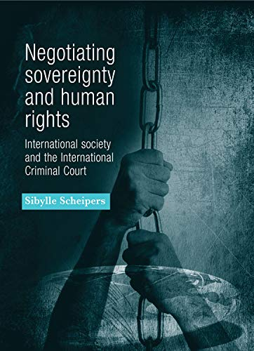 9780719080098: Negotiating Sovereignty and Human Rights: International Society and the International Criminal Court