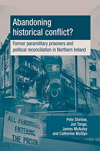 Abandoning Historical Conflict?: Former Political Prisoners and Reconciliation in Northern Ireland ...
