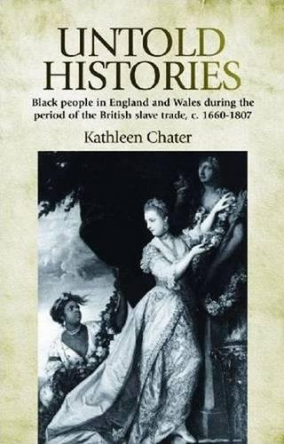 9780719080135: Untold Histories: Black People in England and Wales During the Period of the British Slave Trade, c. 1660-1807