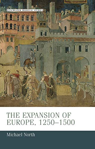 9780719080203: The Expansion of Europe, 1250 - 1500 (Manchester Medieval Studies)