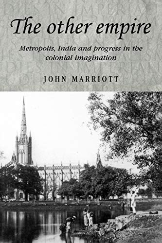9780719080470: The other empire: Metropolis, India and progress in the colonial imagination (Studies in Imperialism MUP)
