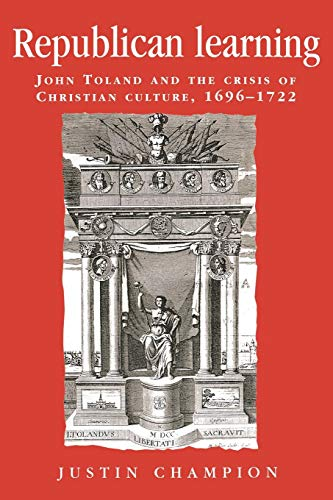 9780719080494: Republican Learning: John Toland and the Crisis of Christian Culture, 1696-1722