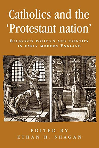 9780719080524: Catholics and the protestant nation: RELIGIOUS POLITICS AND IDENTITY IN EARLY MODERN ENGLAND (Politics Culture and Society in Early Modern Britain MUP)