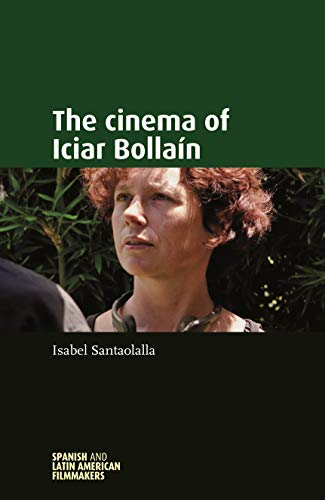 9780719080586: The cinema of Iciar Bollain (Spanish and Latin American Filmmakers MUP)
