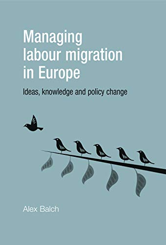 9780719080722: Managing Labour Migration in Europe: Ideas, Knowledge and Policy Change