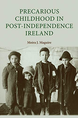 Precarious Childhood in Post-Independence Ireland (Hardback): Moira Maguire