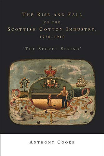 9780719080821: The Rise and Fall of the Scottish Cotton Industry, 1778-1914: 'the Secret Spring'