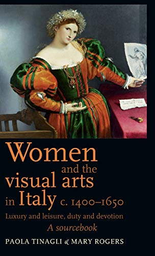 9780719080982: Women and the visual arts in Italy c. 1400-1650: Luxury and leisure, duty and devotion: A sourcebook