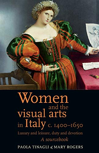 9780719080999: Women and the visual arts in Italy c. 1400-1650: Luxury and leisure, duty and devotion: A sourcebook