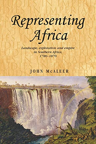 9780719081040: Representing Africa: Landscape, exploration and empire in Southern Africa, 1780-1870 (Studies in Imperialism MUP)