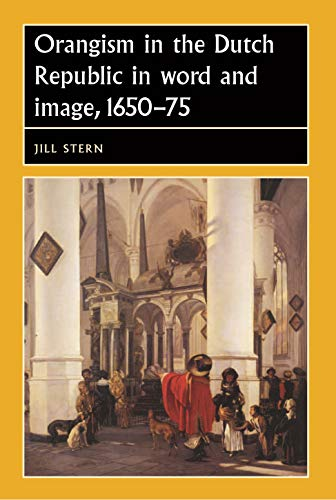 9780719081163: Orangism in the Dutch Republic in word and image, 1650-75 (Studies in Early Modern European History MUP)