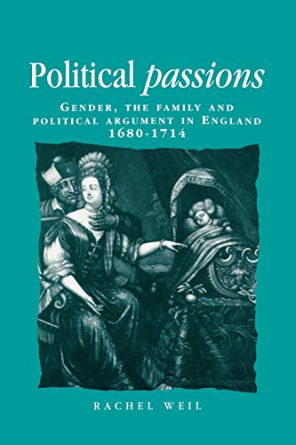9780719081248: Political passions: Gender, the family and political argument in England, 1680-1714 (Politics Culture and Society in Early Modern Britain MUP)