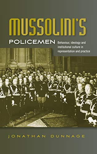 Mussolini's Policemen: Behaviour, Ideology and Institutional Culture in Representation and ...