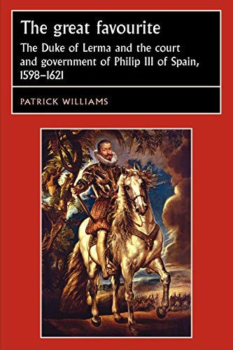 9780719081415: The Great Favourite: The Duke of Lerma and the Court and Government of Philip III of Spain, 1598-1621 (Studies in Early Modern European History)