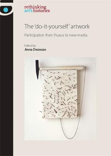 9780719081446: The do-it-yourself artwork: Participation from Fluxus to New Media (Rethinking Arts Histories MUP)