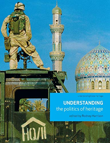 9780719081521: Understanding the politics of heritage (Understanding Global Heritage MUP)