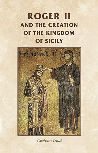 9780719082023: Roger II and the Creation of the Kingdom of Sicily (Manchester Medieval Sources)