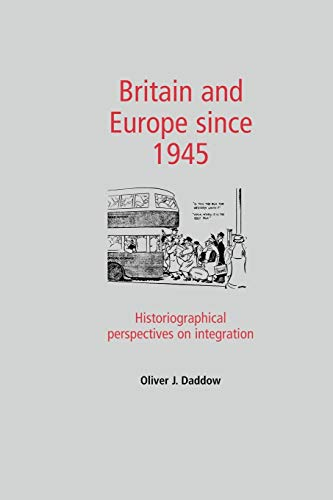 9780719082160: Britain and Europe since 1945: Historiographical perspectives on integration
