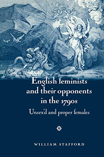 9780719082177: English Feminists and Their Opponents in the 1790s: Unsex'd and Proper Females