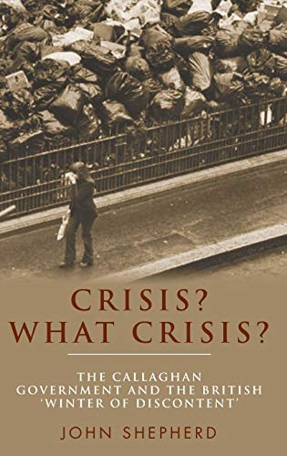 9780719082474: Crisis? What Crisis?: The Callaghan government and the British 'winter of discontent'