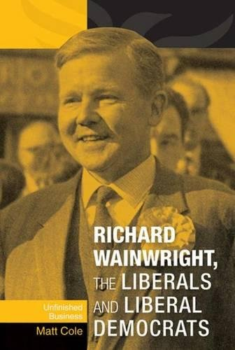 9780719082535: Richard Wainwright, the Liberals and Liberal Democrats: Unfinished Business