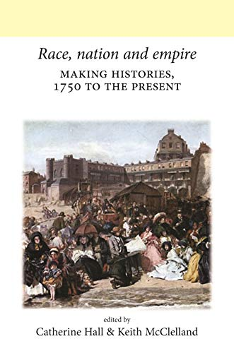 9780719082665: Race, nation and empire: Making histories, 1750 to the present (Neale UCL Studies in British History MUP)