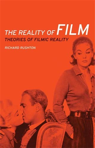 The Reality of Film: Theories of Filmic Reality: Rushton, Richard