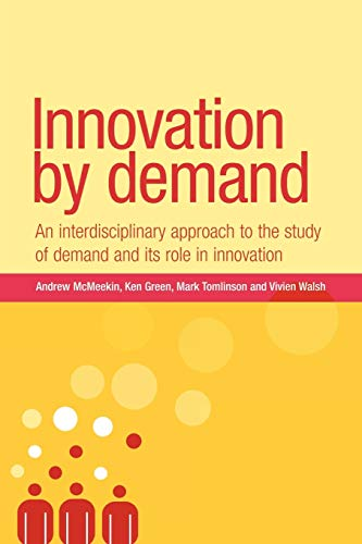 9780719082849: Innovation by demand: An interdisciplinary approach to the study of demand and its role in innovation (New Dynamics of Innovation and Competition MUP)