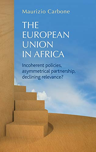 9780719083464: The European Union in Africa: Incoherent policies, asymmetrical partnership, declining relevance?