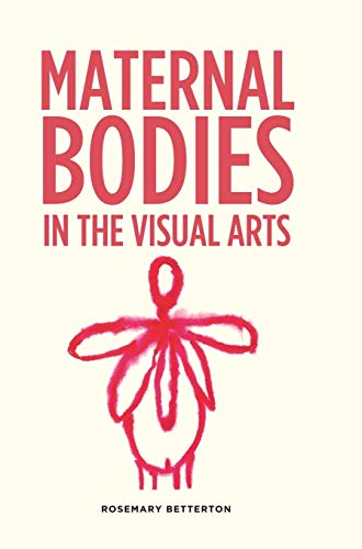 9780719083488: Maternal bodies in the visual arts