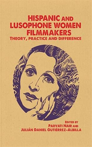 9780719083570: Hispanic and Lusophone Women Filmmakers: Theory, Practice and Difference