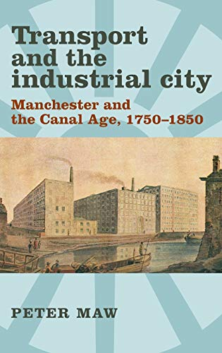 9780719083600: Transport and the industrial city: Manchester and the canal age, 1750-1850
