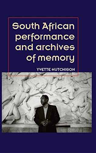 9780719083730: South African performance and archives of memory (Theatre Theory Practice Performance MUP)
