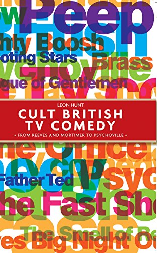 Cult British TV Comedy: From Reeves and Mortimer to Psychoville (Hardback): Leon Hunt