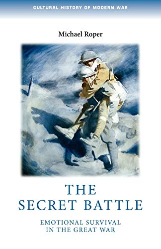 9780719083860: The Secret Battle: Emotional Survival in the Great War (Cultural History of Modern War)