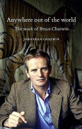 9780719084263: Anywhere Out of the World: The Work of Bruce Chatwin