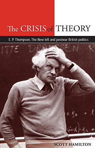 9780719084355: The Crisis of Theory: E. P. Thompson, the New Left and Postwar British Politics