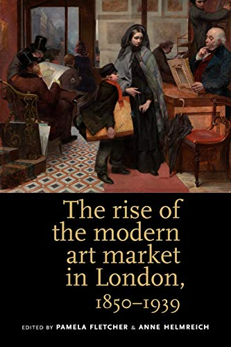 The Rise of the Modern Art Market: Pamela M Fletcher