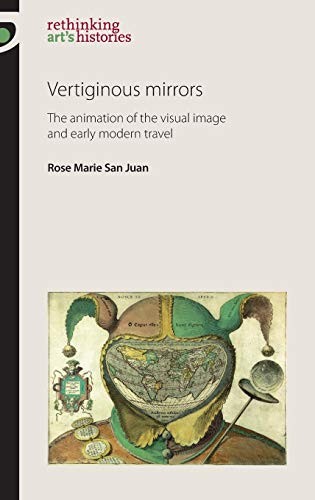 9780719084812: Vertiginous Mirrors: The animation of the visual image and early modern travel (Rethinking Arts Histories MUP)