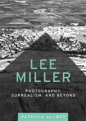 Lee Miller: Photography, Surrealism, and Beyond (Hardcover)