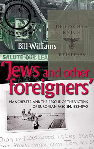 9780719085499: Jews and Other Foreigners: Manchester and the victims of European Fascism, 1933-40