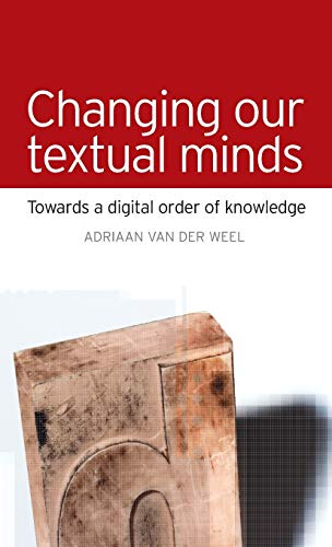 9780719085550: Changing our Textual Minds: Towards a digital order of knowledge