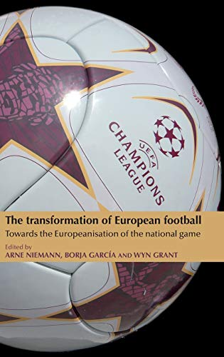 9780719085758: The Transformation of European Football: Towards the Europeanisation of the national game