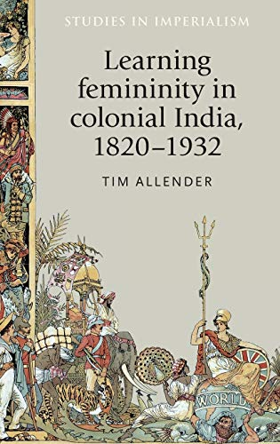 9780719085796: Learning femininity in colonial India, 1820-1932 (Studies in Imperialism Mup)