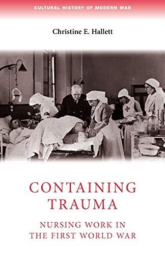 9780719085963: Containing trauma: Nursing work in the First World War (Cultural History of Modern War MUP)