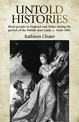 9780719085970: Untold Histories: Black People in England and Wales During the Period of the British Slave Trade, C. 16601807