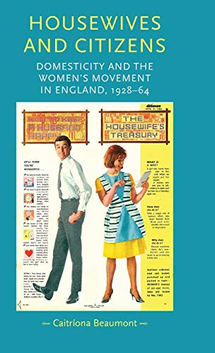 9780719086076: Housewives and Citizens: Domesticity and the Women's Movement in England, 1928–64