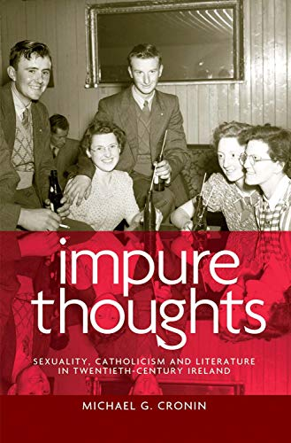 9780719086137: Impure Thoughts: Sexuality, Catholicism and Literature in Twentieth-Century Ireland