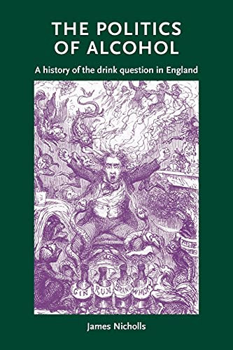 9780719086373: The politics of alcohol: A history of the drink question in England